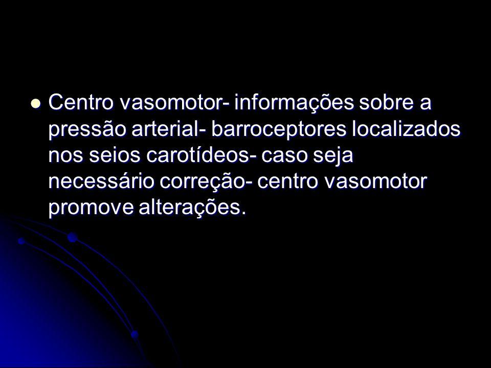 Centro vasomotor- informações sobre a pressão arterial- barroceptores localizados nos seios carotídeos- caso seja necessário correção- centro vasomotor promove alterações.