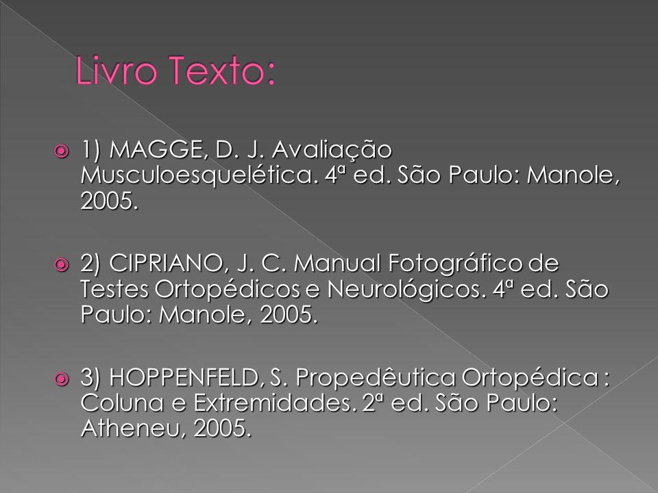 Livro Texto: 1) MAGGE, D. J. Avaliação Musculoesquelética. 4ª ed. São Paulo: Manole, 2005.