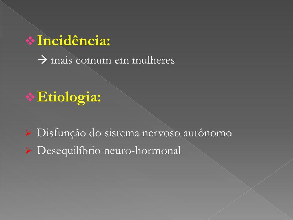 Incidência: Etiologia: Disfunção do sistema nervoso autônomo