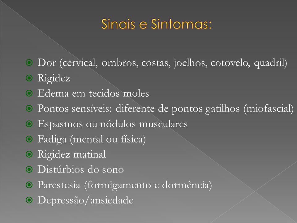 Sinais e Sintomas: Dor (cervical, ombros, costas, joelhos, cotovelo, quadril) Rigidez. Edema em tecidos moles.