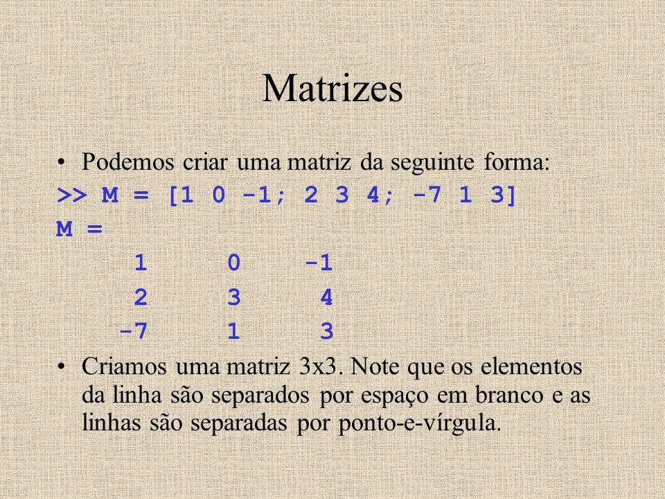 Matrizes Podemos criar uma matriz da seguinte forma: