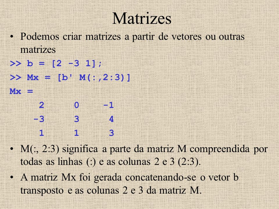 Matrizes Podemos criar matrizes a partir de vetores ou outras matrizes