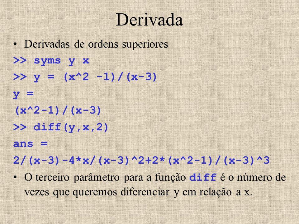 Derivada Derivadas de ordens superiores >> syms y x
