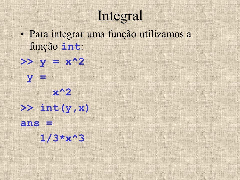 Integral Para integrar uma função utilizamos a função int: