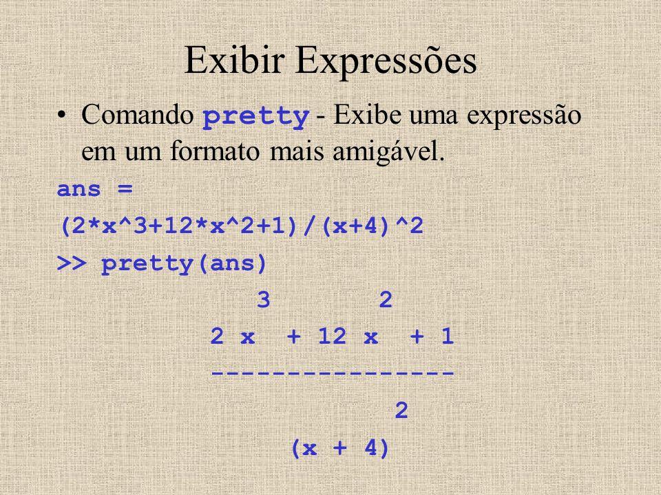 Exibir Expressões Comando pretty - Exibe uma expressão em um formato mais amigável. ans = (2*x^3+12*x^2+1)/(x+4)^2.