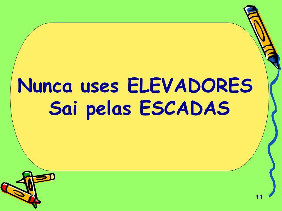 Nunca uses ELEVADORES Sai pelas ESCADAS