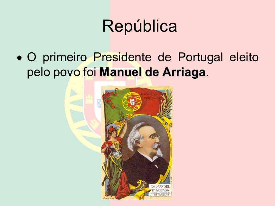 República O primeiro Presidente de Portugal eleito pelo povo foi Manuel de Arriaga.