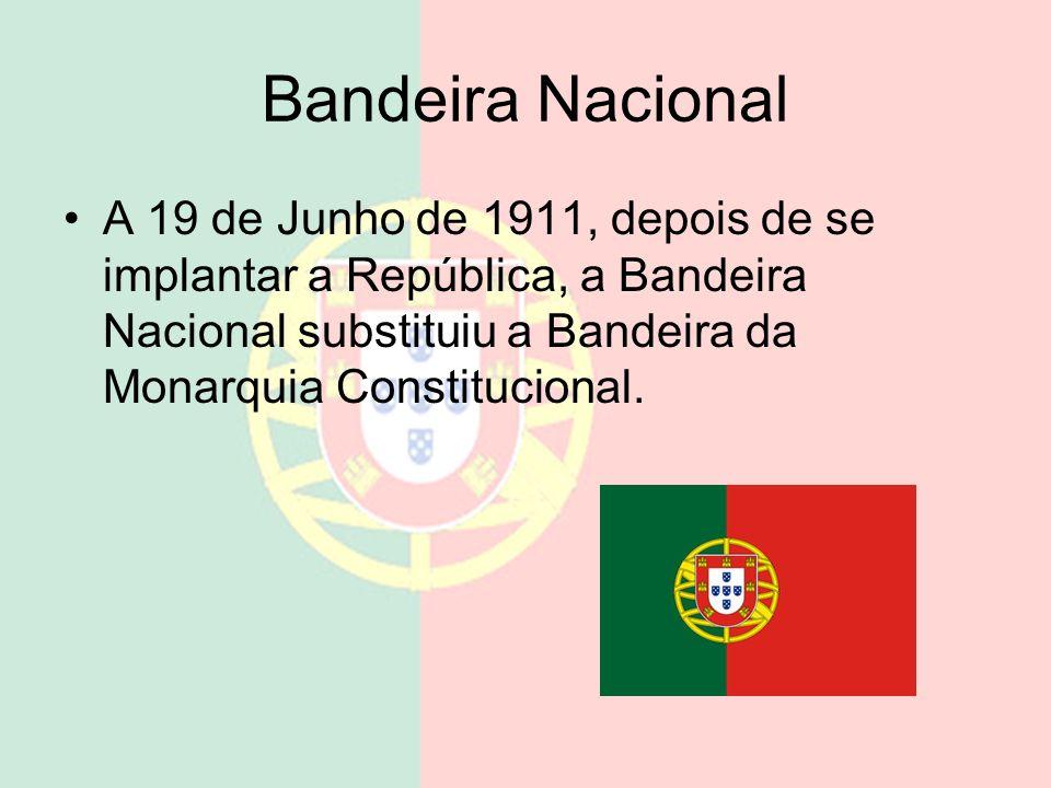 Bandeira Nacional A 19 de Junho de 1911, depois de se implantar a República, a Bandeira Nacional substituiu a Bandeira da Monarquia Constitucional.