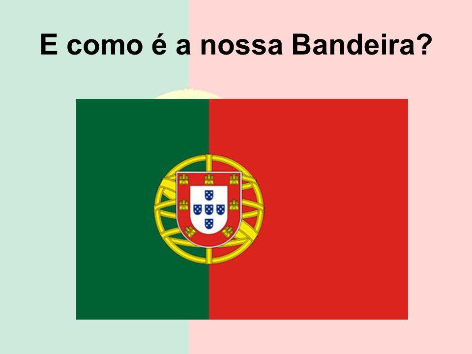 E como é a nossa Bandeira