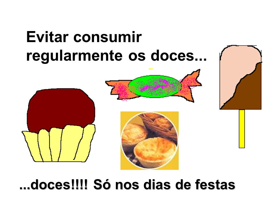 Evitar consumir regularmente os doces...