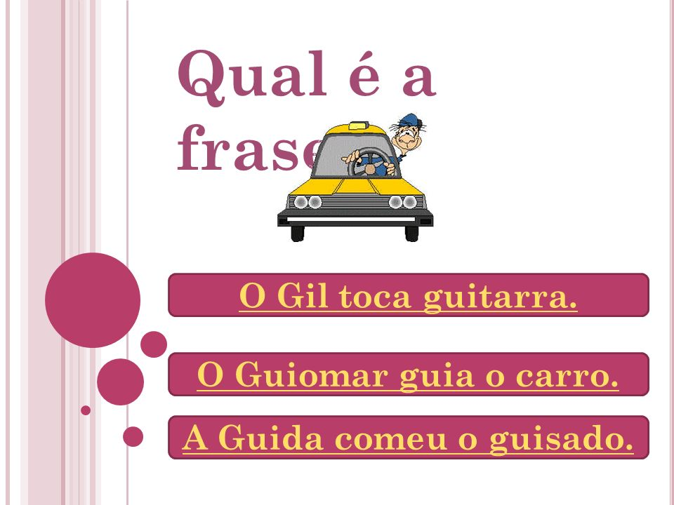 Qual é a frase O Gil toca guitarra. O Guiomar guia o carro.