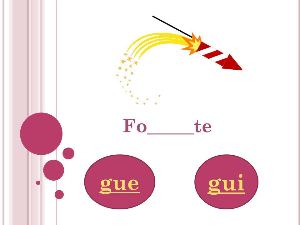 Fo_____te gue gui