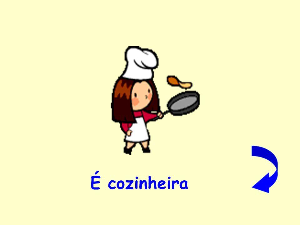 É cozinheira