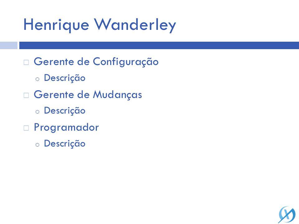 Henrique Wanderley Gerente de Configuração Gerente de Mudanças
