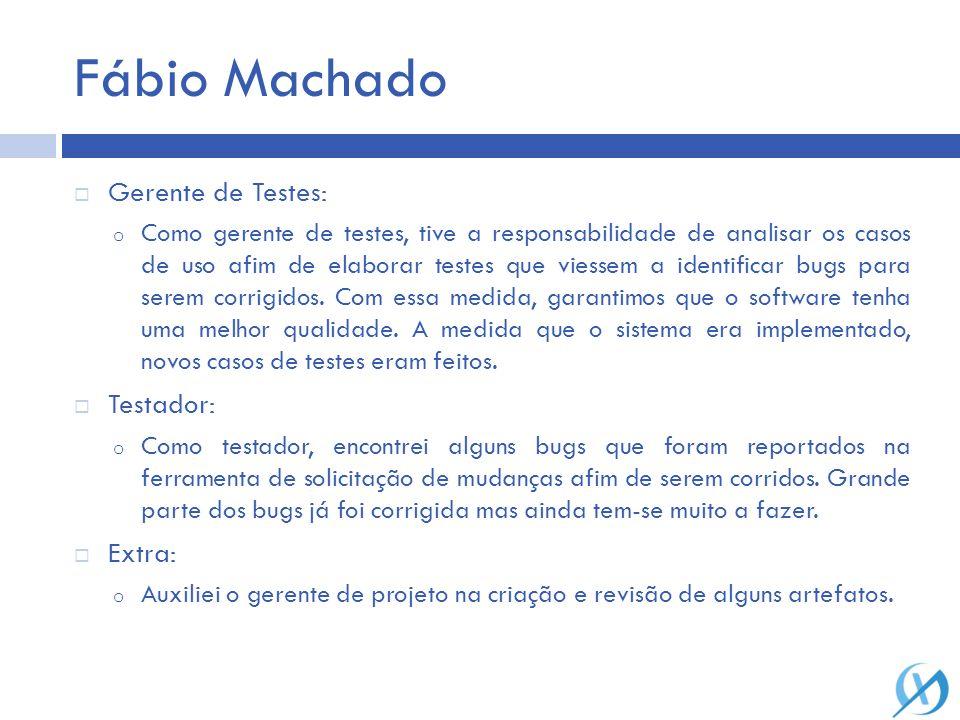 Fábio Machado Gerente de Testes: Testador: Extra: