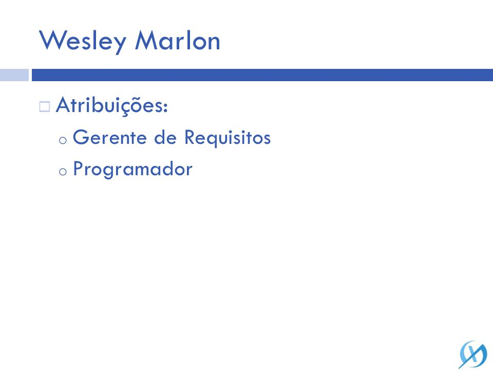 Wesley Marlon Atribuições: Gerente de Requisitos Programador