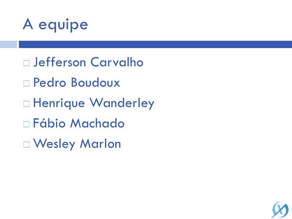 A equipe Jefferson Carvalho Pedro Boudoux Henrique Wanderley