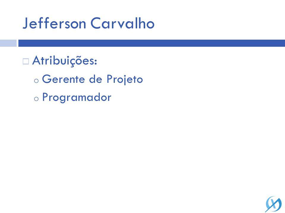 Jefferson Carvalho Atribuições: Gerente de Projeto Programador