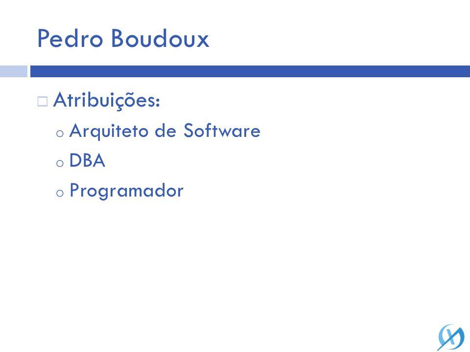 Pedro Boudoux Atribuições: Arquiteto de Software DBA Programador