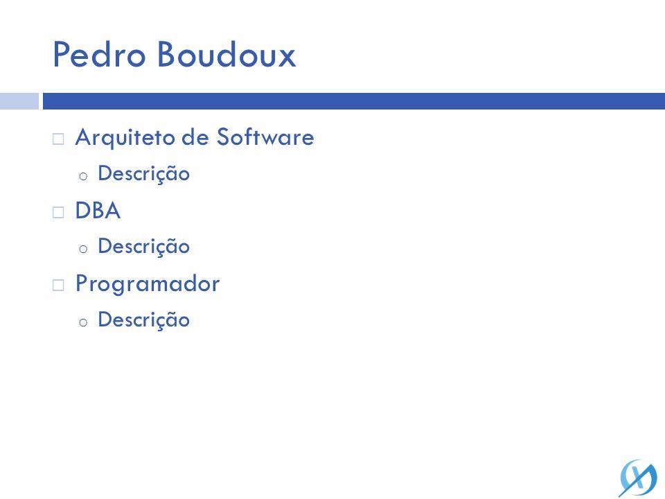 Pedro Boudoux Arquiteto de Software Descrição DBA Programador
