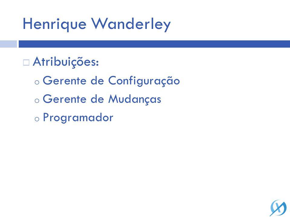Henrique Wanderley Atribuições: Gerente de Configuração