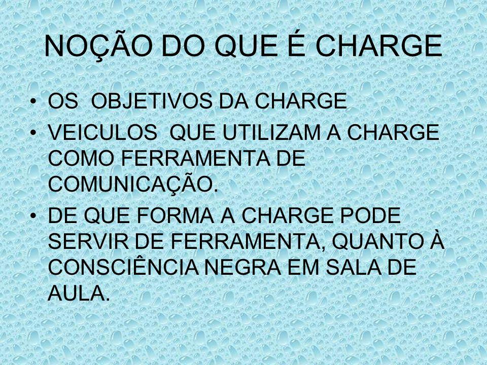 NOÇÃO DO QUE É CHARGE OS OBJETIVOS DA CHARGE