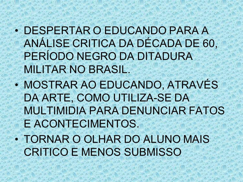 DESPERTAR O EDUCANDO PARA A ANÁLISE CRITICA DA DÉCADA DE 60, PERÍODO NEGRO DA DITADURA MILITAR NO BRASIL.