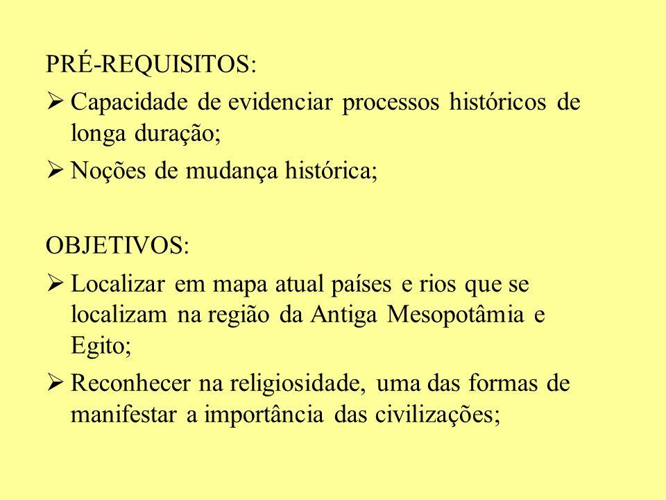 PRÉ-REQUISITOS: Capacidade de evidenciar processos históricos de longa duração; Noções de mudança histórica;