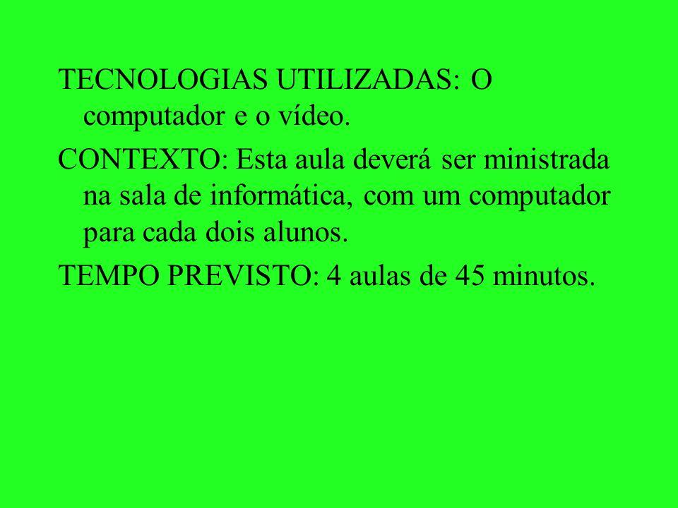 TECNOLOGIAS UTILIZADAS: O computador e o vídeo.