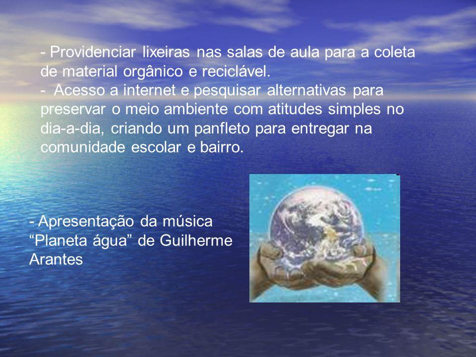 - Providenciar lixeiras nas salas de aula para a coleta de material orgânico e reciclável.