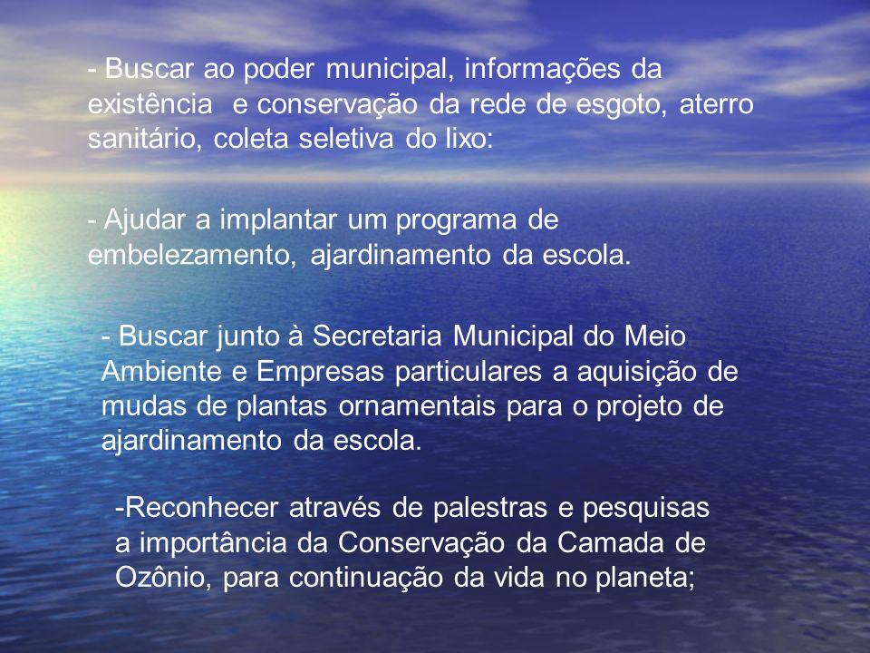 - Buscar ao poder municipal, informações da existência e conservação da rede de esgoto, aterro sanitário, coleta seletiva do lixo: