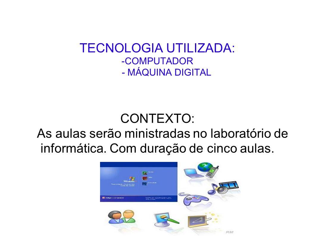 TECNOLOGIA UTILIZADA: -COMPUTADOR - MÁQUINA DIGITAL