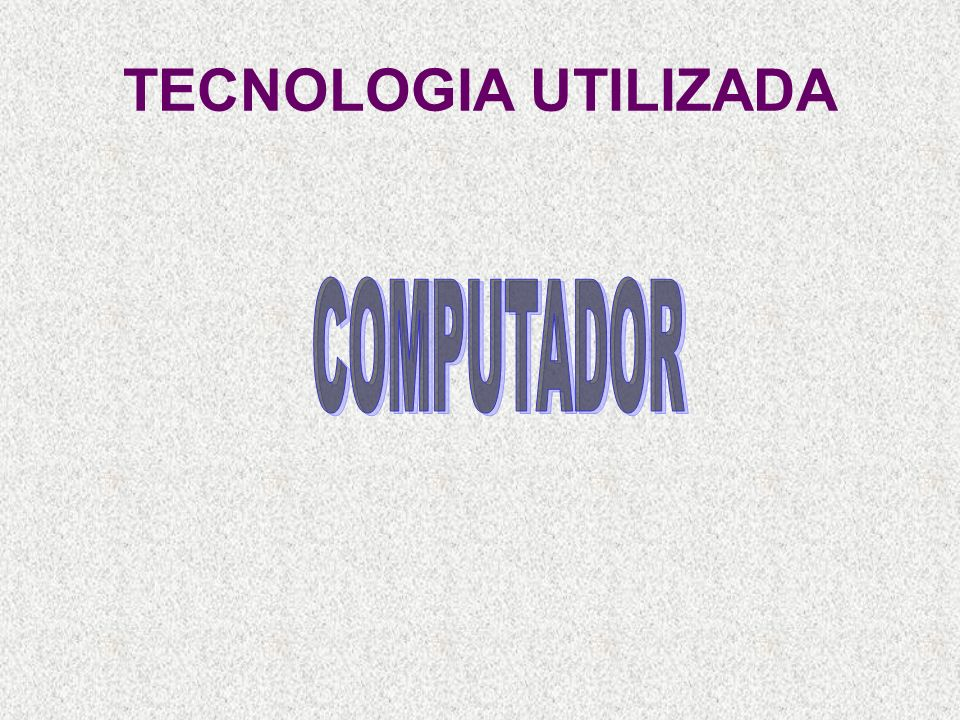 TECNOLOGIA UTILIZADA COMPUTADOR
