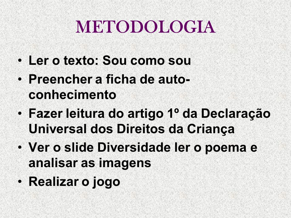 METODOLOGIA Ler o texto: Sou como sou