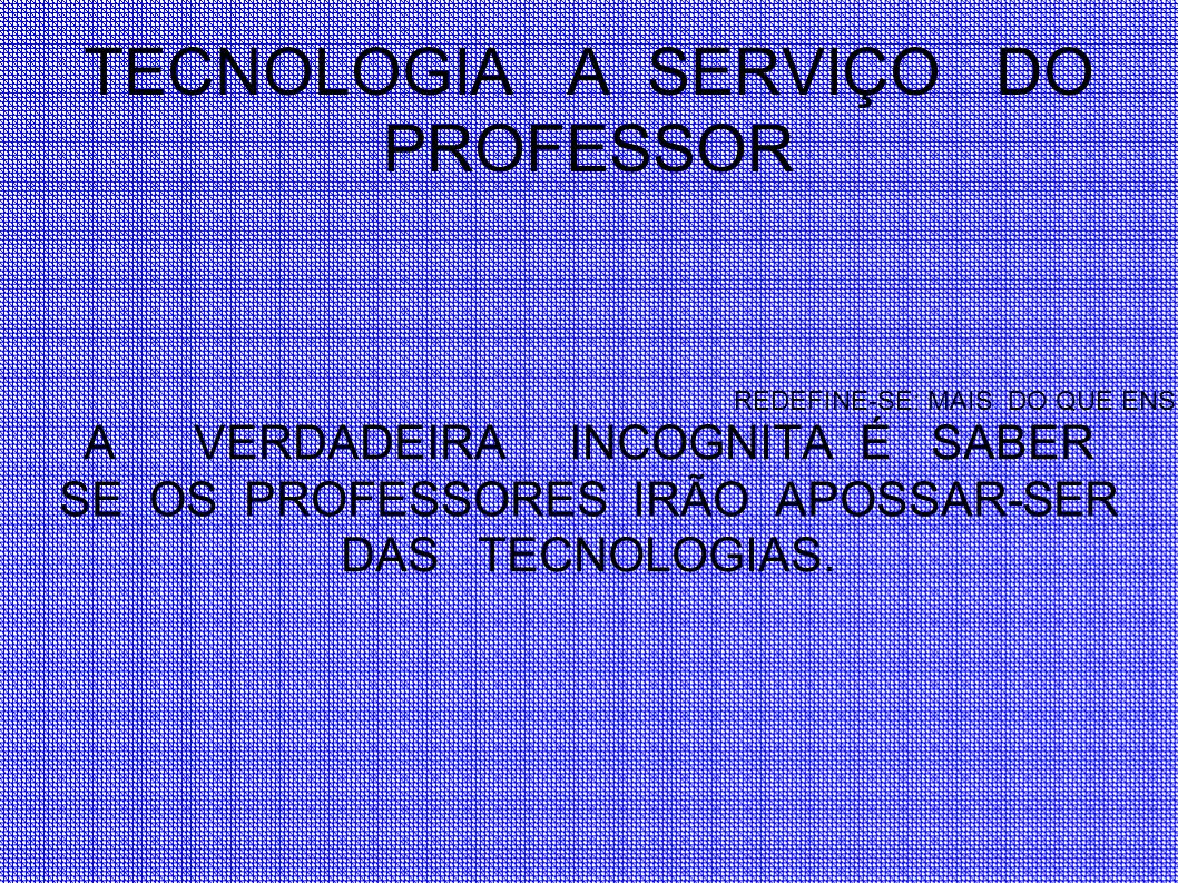 TECNOLOGIA A SERVIÇO DO PROFESSOR
