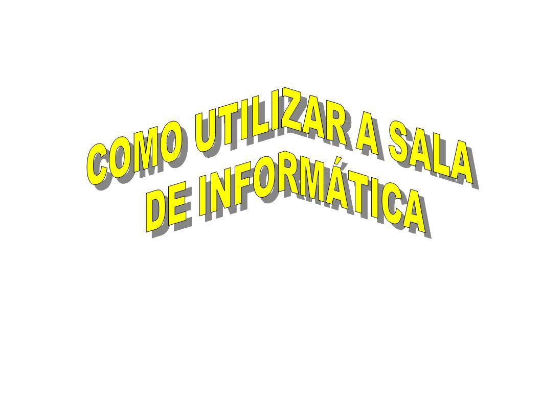 COMO UTILIZAR A SALA DE INFORMÁTICA