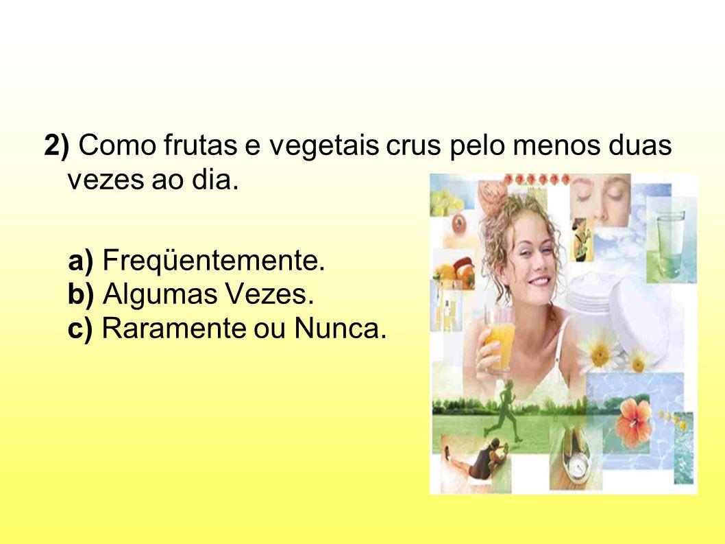 2) Como frutas e vegetais crus pelo menos duas vezes ao dia.