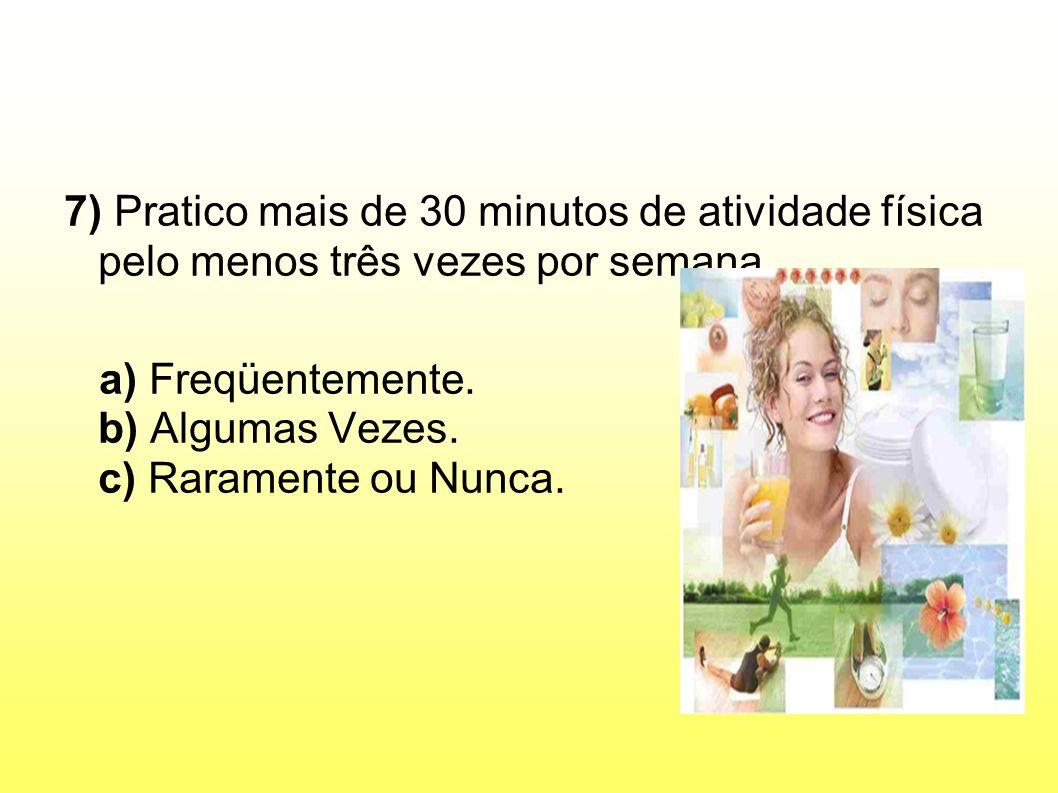 7) Pratico mais de 30 minutos de atividade física pelo menos três vezes por semana.