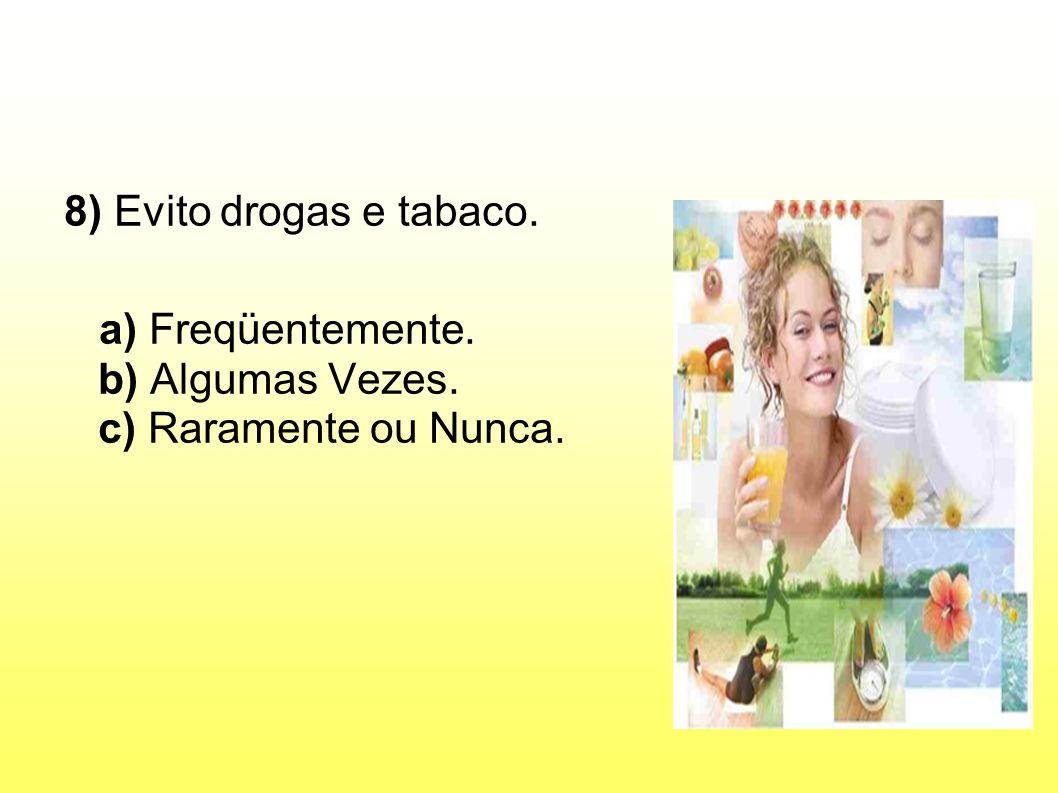 8) Evito drogas e tabaco. a) Freqüentemente. b) Algumas Vezes. c) Raramente ou Nunca.