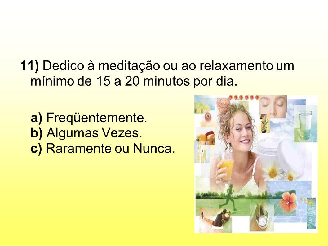 11) Dedico à meditação ou ao relaxamento um mínimo de 15 a 20 minutos por dia.