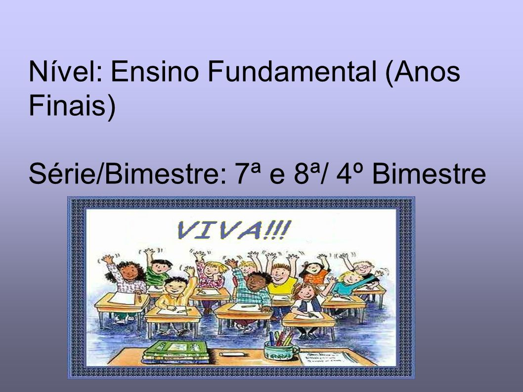 Nível: Ensino Fundamental (Anos Finais) Série/Bimestre: 7ª e 8ª/ 4º Bimestre