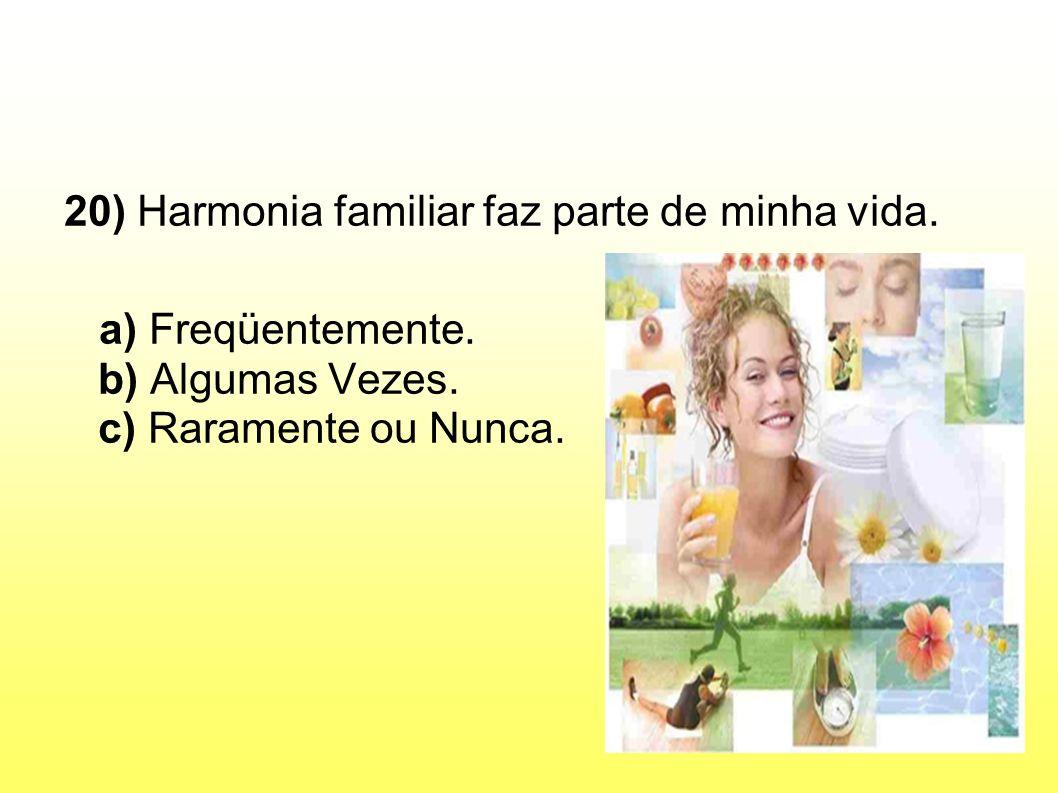 20) Harmonia familiar faz parte de minha vida.