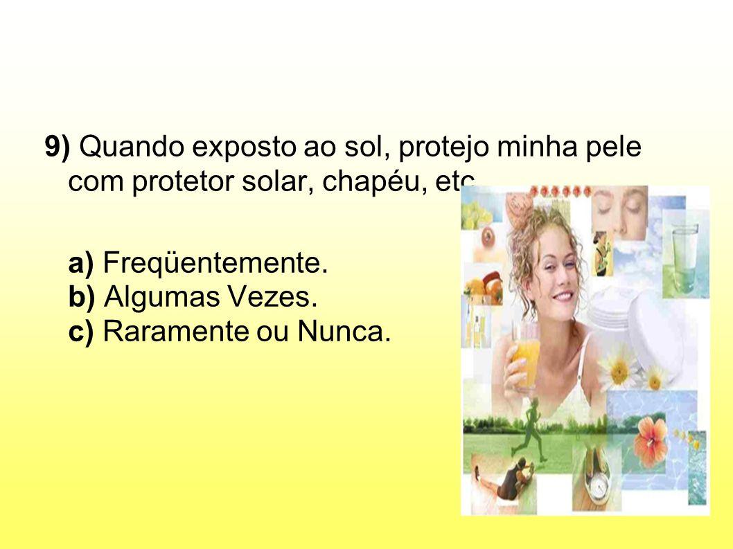 9) Quando exposto ao sol, protejo minha pele com protetor solar, chapéu, etc.