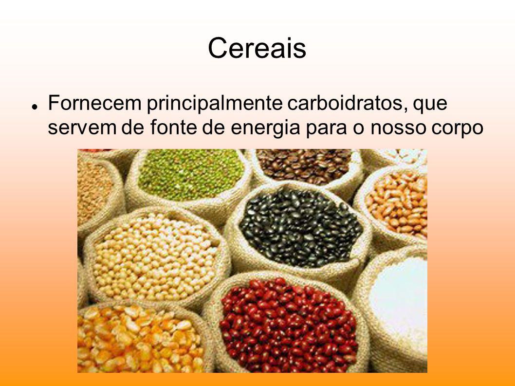Cereais Fornecem principalmente carboidratos, que servem de fonte de energia para o nosso corpo
