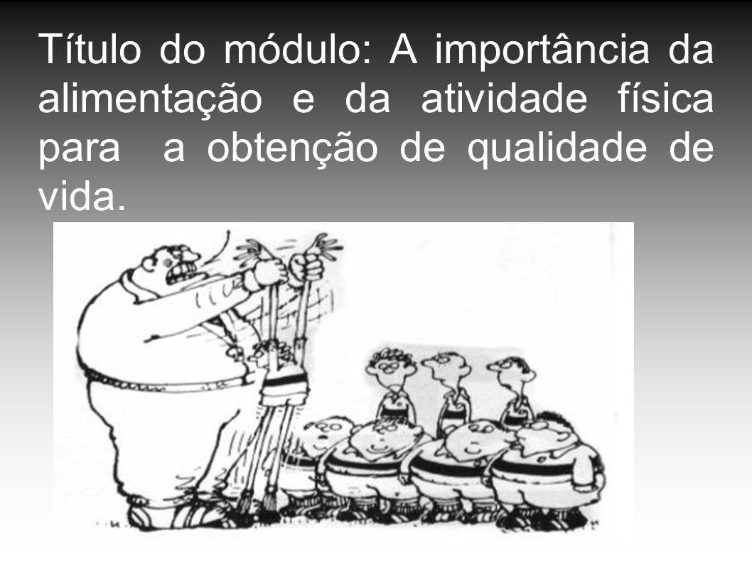 Título do módulo: A importância da alimentação e da atividade física para a obtenção de qualidade de vida.