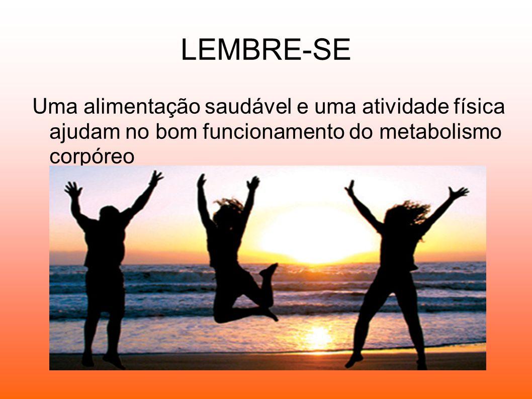 LEMBRE-SEUma alimentação saudável e uma atividade física ajudam no bom funcionamento do metabolismo corpóreo.