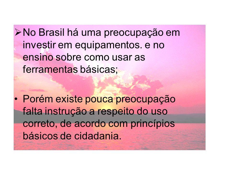 No Brasil há uma preocupação em investir em equipamentos