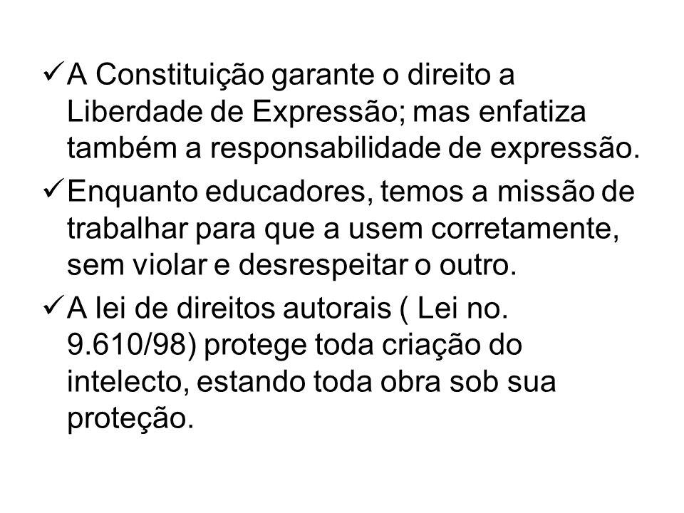 A Constituição garante o direito a Liberdade de Expressão; mas enfatiza também a responsabilidade de expressão.