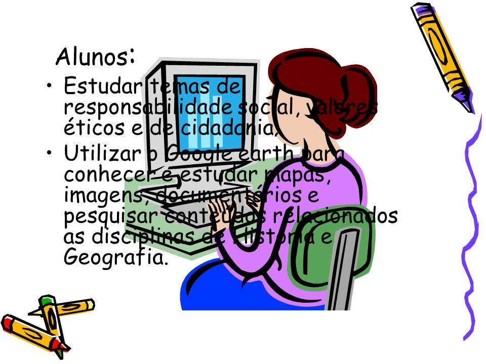 Alunos:Estudar temas de responsabilidade social, valores éticos e de cidadania;