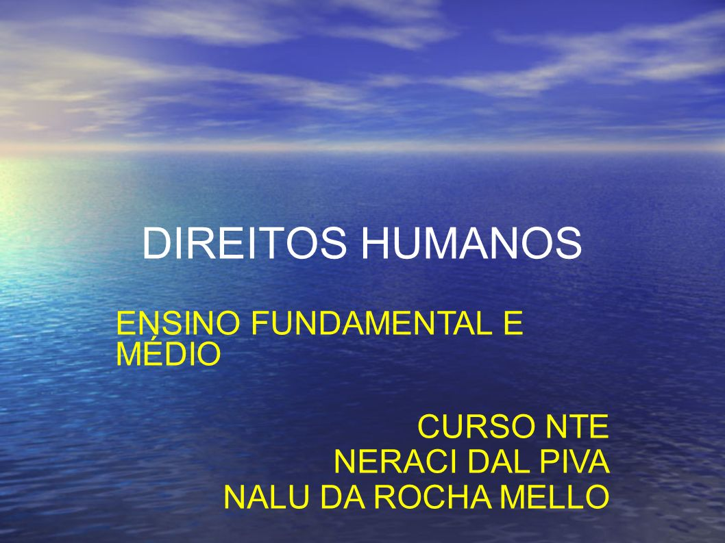 DIREITOS HUMANOS ENSINO FUNDAMENTAL E MÉDIO CURSO NTE NERACI DAL PIVA